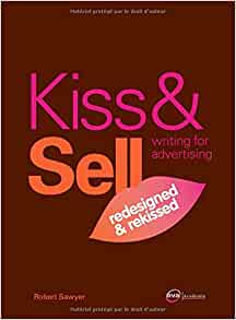Kiss & Sell: Writing for Advertising Redesigned and