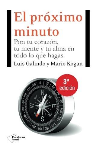 El próximo minuto: Pon tu corazón, tu mente y tu alma en todo lo que hagas (Plataforma actual) (Spanish Edition)