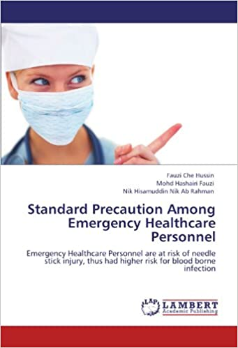 Book Standard Precaution Among Emergency Healthcare Personnel: Emergency Healthcare Personnel are at risk of needle stick injury, thus had higher risk for blood borne infection