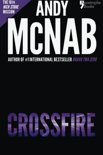 Crossfire (Nick Stone Book 10): Andy McNab's best-selling series of Nick Stone thrillers - now available in the US