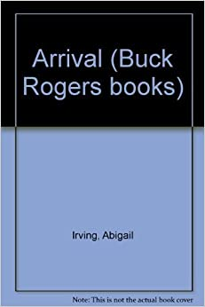 Arrival (Buck Rogers Books) by Abigail Irvine (1989-01-01)