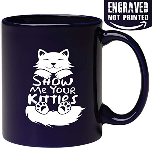 Engraved Ceramic Coffee Mug - Show Me Your Kitties - Funny Novelty Gift idea for Cat Lover Husband Wife Girlfriend Friend Mom Grandma sister co-worker boss lady -
