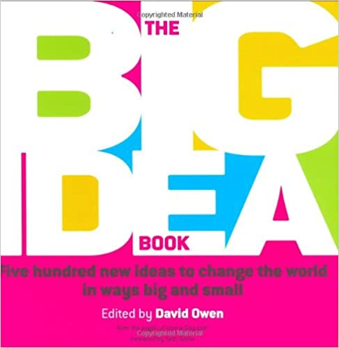 Book The Big Idea Book: Five hundred new ideas to change the world in ways big and small