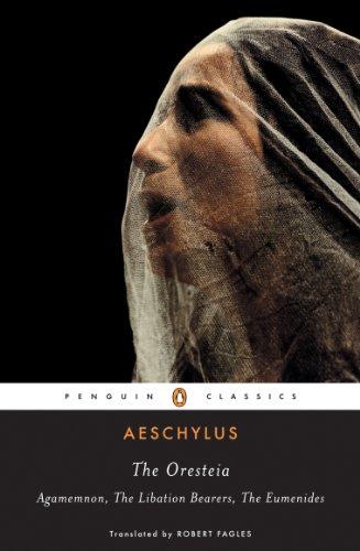 The Oresteia: Agamemnon; The Libation Bearers; The Eumenides: Agamemnon, The Libation Bearers, The Eumenides