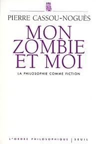 Mon zombie et moi : La philosophie comme fiction par Pierre Cassou-Noguès