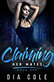 Claiming Her Mates: Book One: A reverse harem paranormal romance series