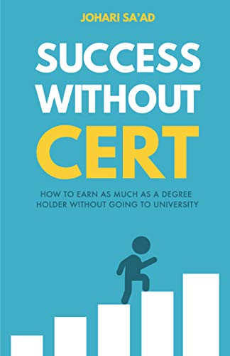 Success Without Cert: How To Earn As Much As A Degree Holder Without Going To University ()