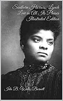 southern horrors In the late 19th century, ida b wells dedicated most of her life to spreading the word about the horrific nature of lynching in the american south wells was a.