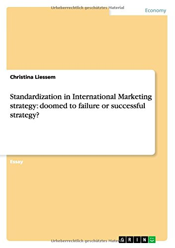 Standardization in International Marketing strategy: doomed to failure or successful strategy? pdf epub