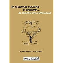 Da mi dichiaro obiettore di coscienza...al servizio civile universale (Italian Edition)