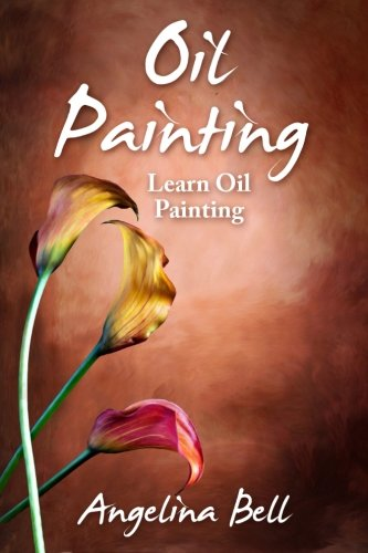 - Oil Painting: Learn Oil Painting FAST! Learn the Basics of Oil Painting In No Time (Oil Painting Tutorial, Oil Painting Books, Oil Painting For Beginners, Oil Painting Course, Oil Painting) (Volume 1)