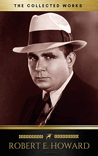 Complete Works of Robert E. Howard