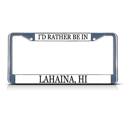 Jesspad Personalized I'd Rather Be In Lahaina, Hi Chrome Metal License Plate Frame Tag Border,Frame Cover Gills]()