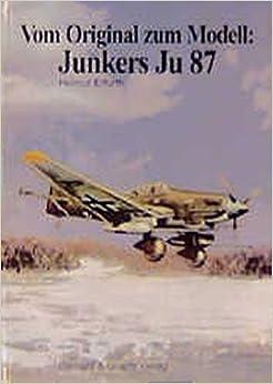 Vom Original zum Modell: Junkers Ju 87: Eine Bild- und Modelldokumentation by Helmut Erfurth (1999-07-07)