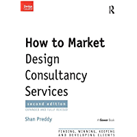 How to Market Design Consultancy Services: Finding, Winning, Keeping and Developing Clients