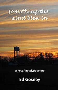 Something the Wind Blew In (A Post-Apocalyptic Short Story) by [Gosney, Ed]