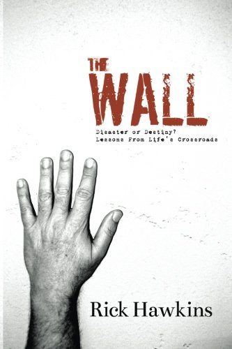 The Wall: Disaster or Destiny? Lessons From Life's Crossroads