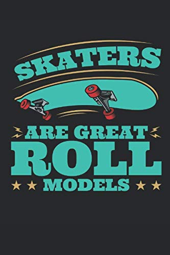Skaters Are Great Roll Models: Skateboard Journal, Blank Paperback Notebook for Skateboarder to write in, Skateboarding Gift, 150 pages, college ruled por Deliles Journals