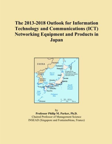 The 2013-2018 Outlook for Information Technology and Communications (ICT) Networking Equipment and Products in Japan