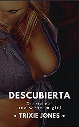 Descubierta: Diario de una Webcam Girl (Spanish Edition)