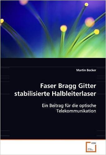 Faser Bragg Gitter stabilisierte Halbleiterlaser: Ein Beitrag für die optische Telekommunikation