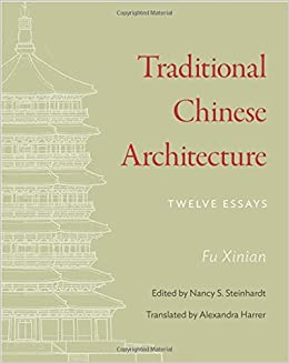 traditional chinese architecture twelve essays the princeton  traditional chinese architecture twelve essays the princeton series xinian fu nancy s steinhardt alexandra harrer 9780691159997 com