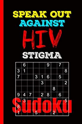HIV Awareness Sudoku Puzzle Book - Speak Out Against HIV: 102 Easy, Medium, and Hard Puzzles with Numbers or Letters on 4x4, 6x6, and 9x9 Grids (HIV Awareness Puzzle Books Vol 4)