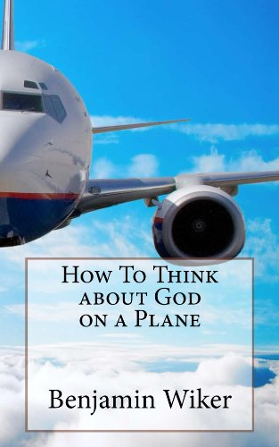 How To Think about God on a Plane (How To Think about _______ on a Plane Book 1)