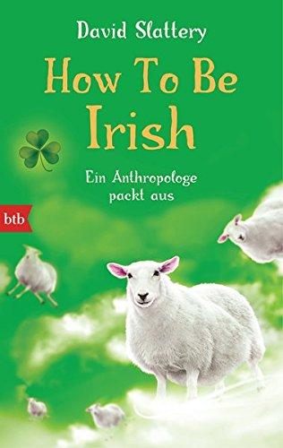 How To Be Irish: Ein Anthropologe packt aus