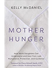 Mother Hunger: How Adult Daughters Can Understand and Heal from Lost Nurturance, Protection, and Guidance