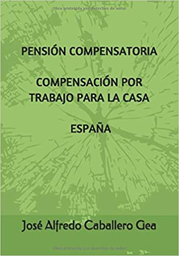 PENSIÓN COMPENSATORIA, COMPENSACIÓN POR TRABAJO PARA LA CASA. ESPAÑA: Amazon.es: Caballero Gea, José Alfredo: Libros