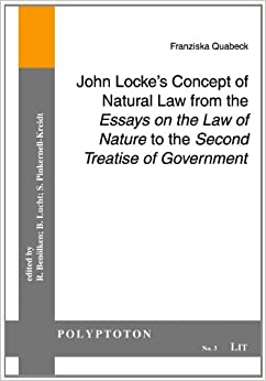 john locke    s concept of natural law from the  quot essays on the law of    john locke    s concept of natural law from the  quot essays on the law of nature quot  to the  quot second treatise of government quot   polyptoton