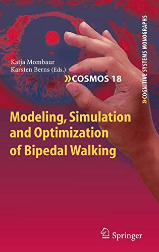 Modeling, Simulation and Optimization of Bipedal Walking (Cognitive Systems Monographs)