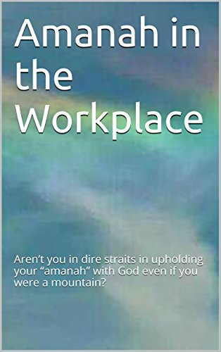 """Amanah in the workplace: Aren't you in dire straits in upholding your """"amanah"""" with God even if you were a mountain?"""