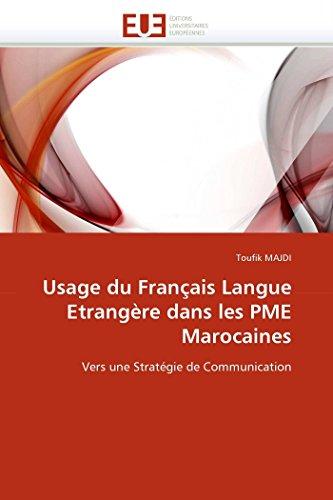 Usage du Français Langue Etrangère dans les PME Marocaines: Vers une Stratégie de Communication (Omn.Univ.Europ.) (French Edition)