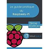 Le guide pratique du Raspberry-Pi: Mettre en oeuvre facilement des réalisations pour le Raspberry-Pi (French Edition)
