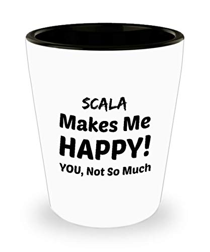 SCALA PROGRAMMING Shot Glass - Scala Makes Me Happy - You Not So -