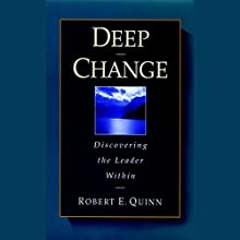 Deep Change: Discovering the Leader Within Audiobook by Robert E. Quinn Narrated by Rowell Gormon