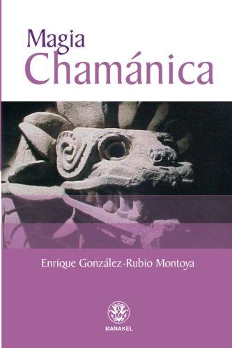 Magia Chamanica (Spanish Edition) [Enrique Gonzalez- Rubio Montoya] (Tapa Blanda)