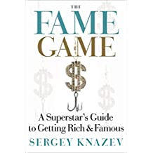 The Fame Game: A Superstar's Guide to Getting Rich & Famous