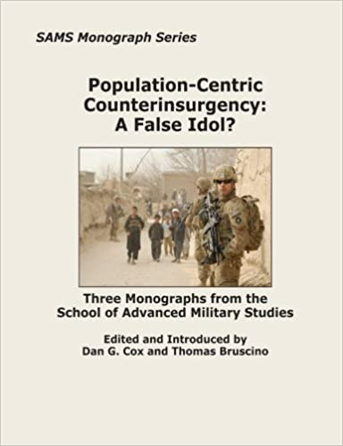 Population-Centric Counterinsurgency: A False Idol?: Three Monographs from the School of Advanced Military Studies