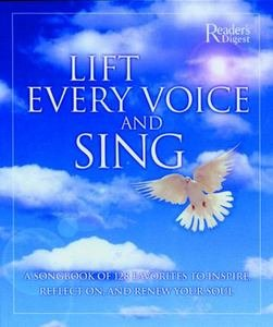 Lift Every Voice and Sing: A Songbook of 128 Favorites, to Inspire, Reflect and Renew Your Soul