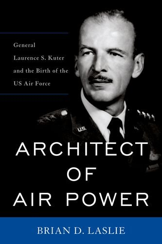 Architect of Air Power: General Laurence S. Kuter and the Birth of the US Air Force (American Warrior Series)