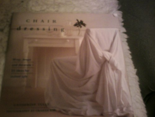 Closeout Drape - Interior Focus: Chair Dressing: Wrap, Drape and Decorate, 25 Ideas for Instant Style