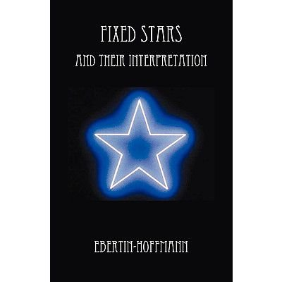[(Fixed Stars and Their Interpretation)] [Author: Ebertin-Hoffmann] published on (December, 2009)