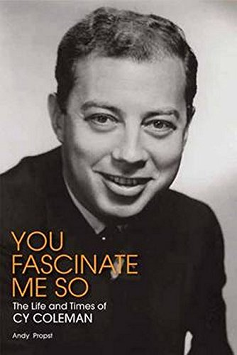 You Fascinate Me So: The Life and Times of Cy Coleman