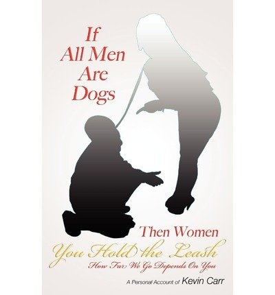 If All Men are Dogs Then Women You Hold the Leash: How Far We Go Depends on You (Paperback) - Common pdf