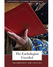 The Euchologion Unveiled: An Explanation of Byzantine Liturgical Practice