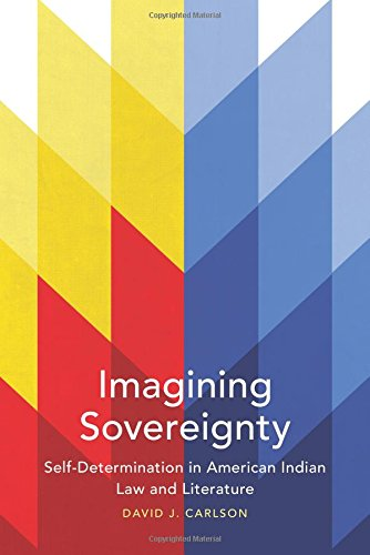 Imagining Sovereignty: Self-Determination in American Indian Law and Literature (American Indian Literature and Critical Studies Series) by University of Oklahoma Press