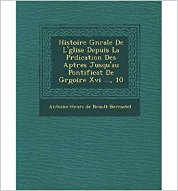 Book Histoire G N Rale de L' Glise Depuis La PR Dication Des AP Tres Jusqu'au Pontificat de Gr Goire XVI ..., 10 (Paperback)(French) - Common